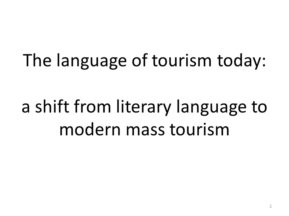 The language of tourism today: a shift from literary language to modern mass tourism 2