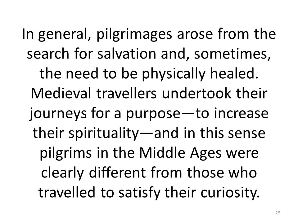 In general, pilgrimages arose from the search for salvation and, sometimes, the need to be physically healed.