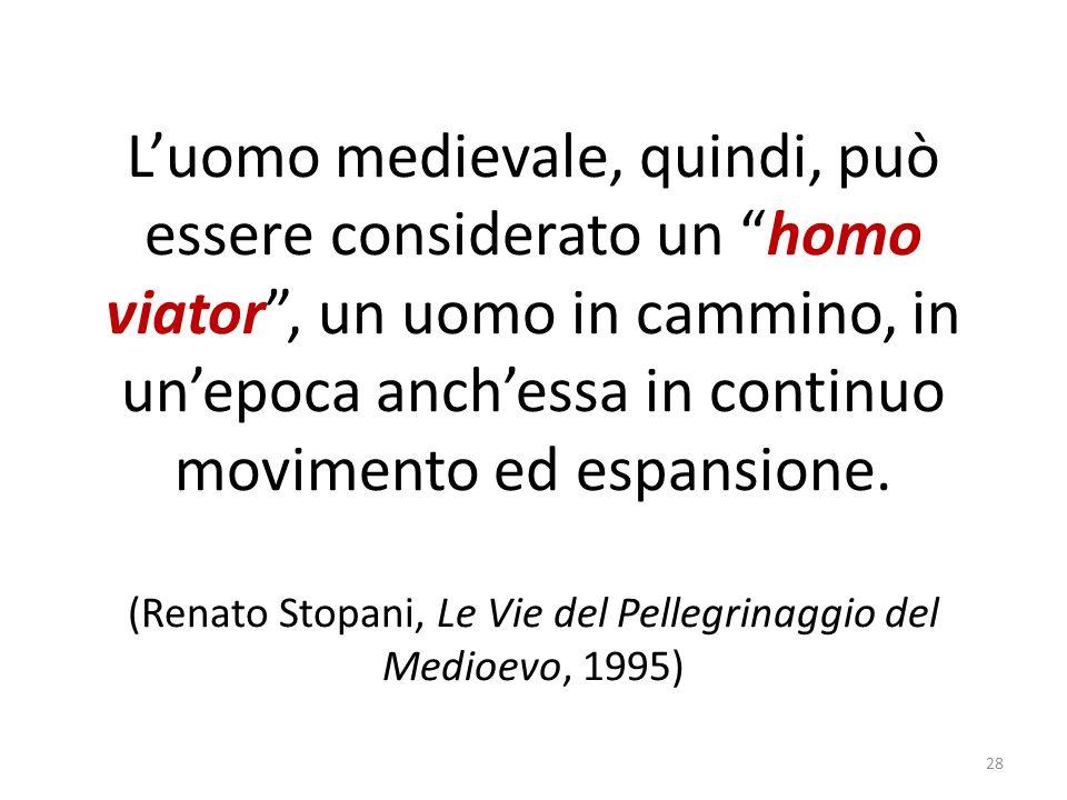 Luomo medievale, quindi, può essere considerato un homo viator, un uomo in cammino, in unepoca anchessa in continuo movimento ed espansione. (Renato S