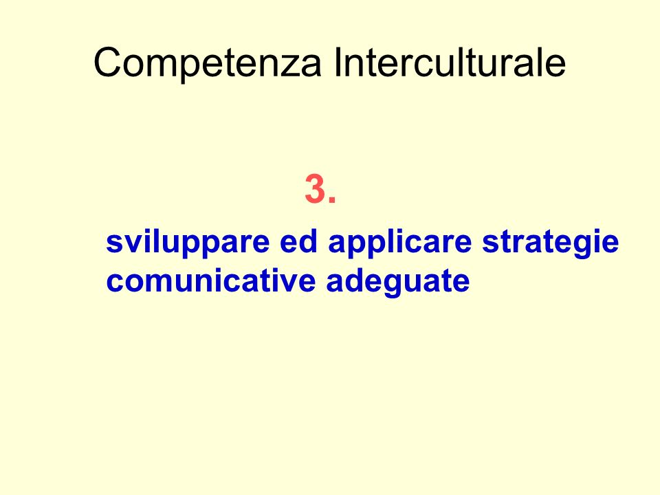 Competenza Interculturale 3. sviluppare ed applicare strategie comunicative adeguate