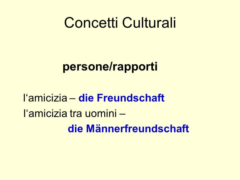 Concetti Culturali persone/rapporti lamicizia – die Freundschaft lamicizia tra uomini – die Männerfreundschaft