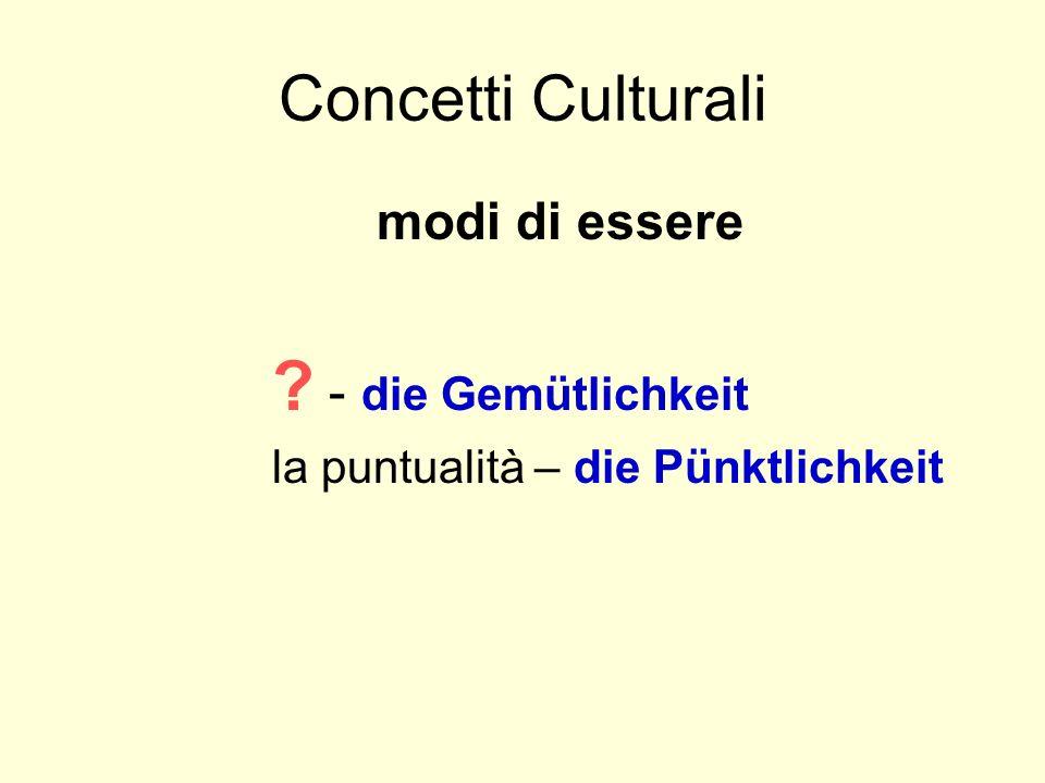 Concetti Culturali modi di essere ? - die Gemütlichkeit la puntualità – die Pünktlichkeit