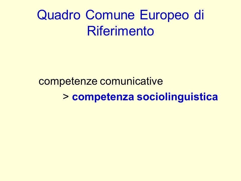 Quadro Comune Europeo di Riferimento competenze comunicative > competenza sociolinguistica