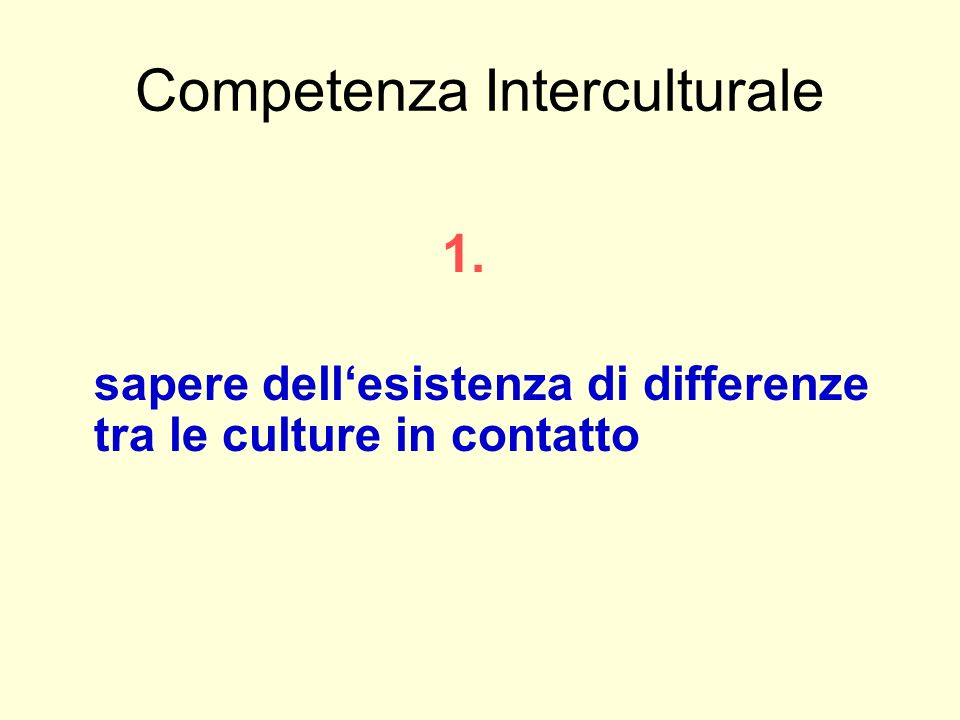 Competenza Interculturale 1. sapere dellesistenza di differenze tra le culture in contatto
