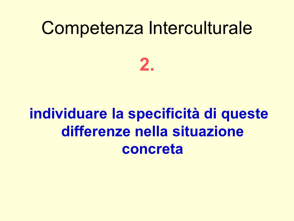 Competenza Interculturale 2. individuare la specificità di queste differenze nella situazione concreta