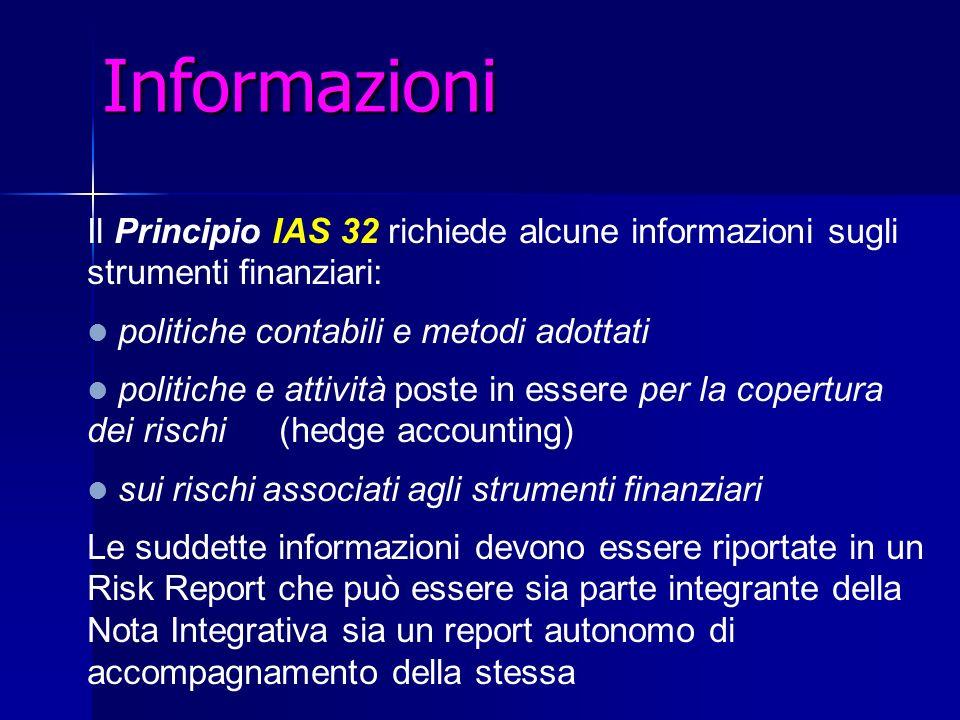 Informazioni Il Principio IAS 32 richiede alcune informazioni sugli strumenti finanziari: politiche contabili e metodi adottati politiche e attività p
