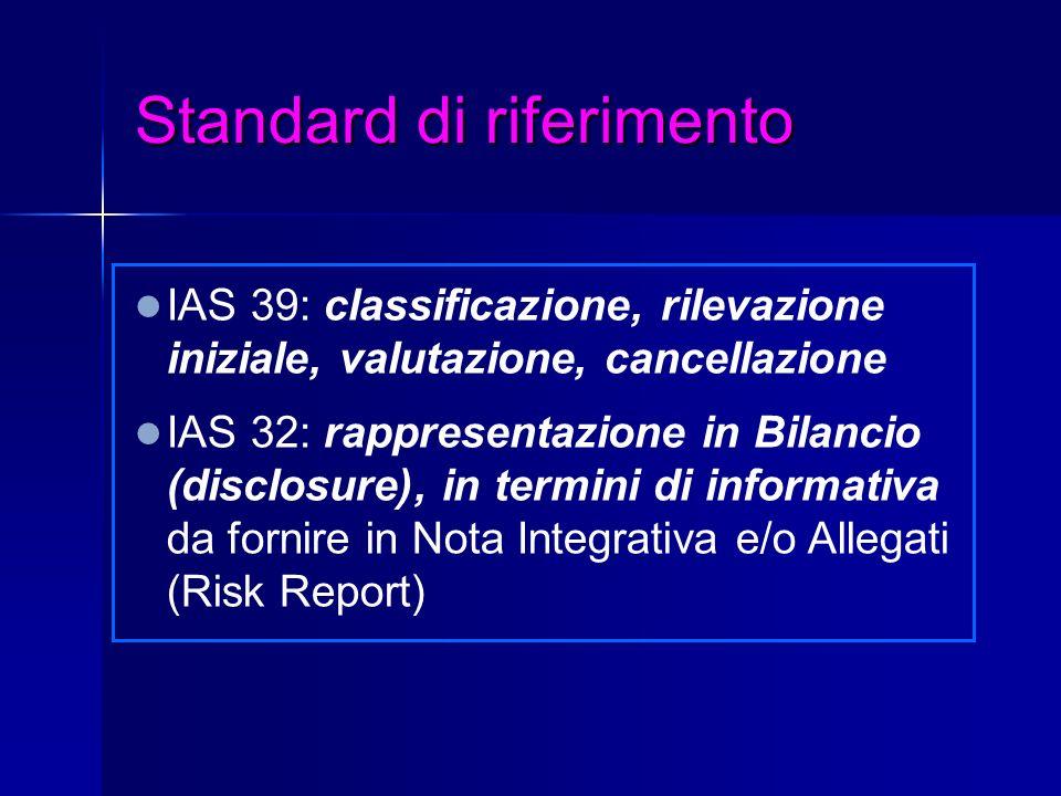 IAS 39: classificazione, rilevazione iniziale, valutazione, cancellazione IAS 32: rappresentazione in Bilancio (disclosure), in termini di informativa