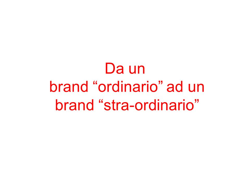 Da un brand ordinario ad un brand stra-ordinario