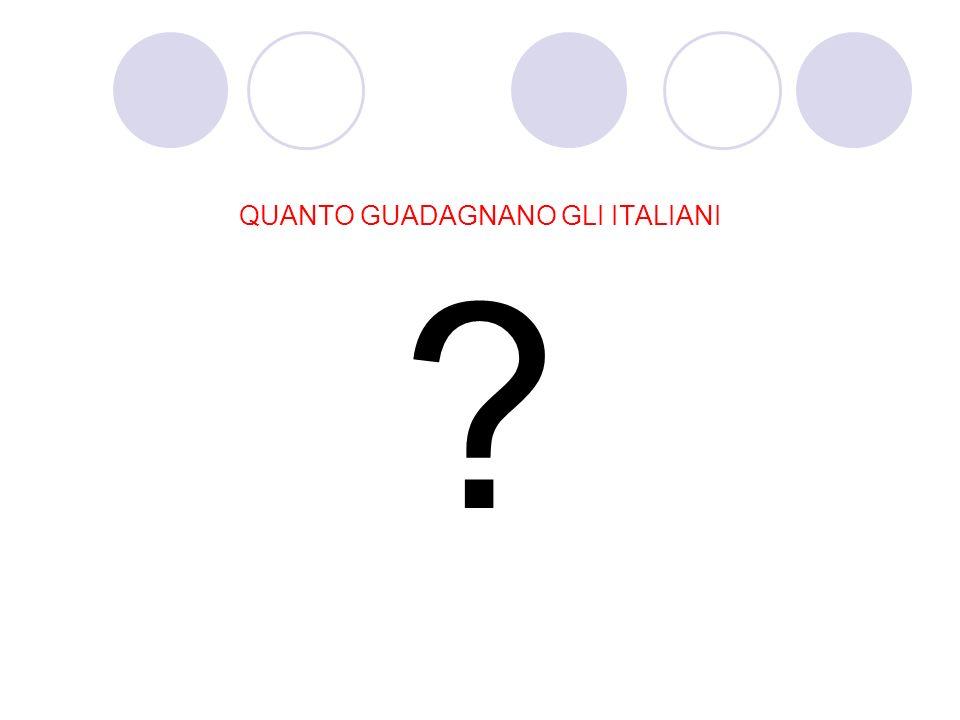 QUANTO GUADAGNANO GLI ITALIANI ?