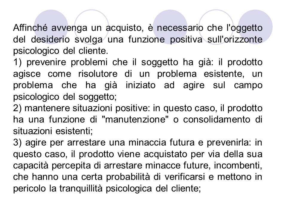 Affinché avvenga un acquisto, è necessario che l oggetto del desiderio svolga una funzione positiva sull orizzonte psicologico del cliente.