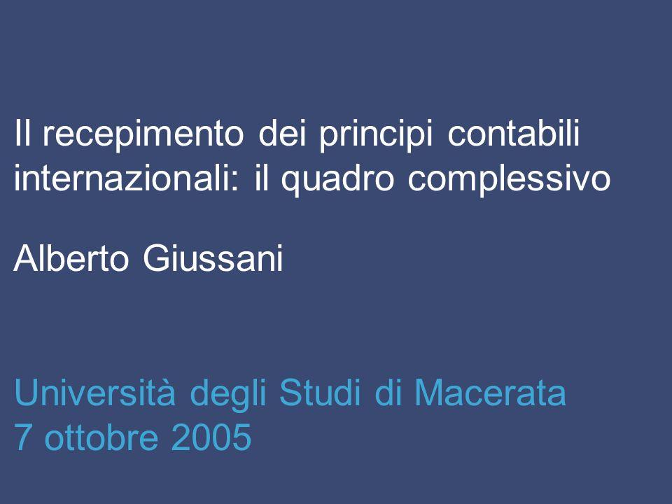 Il recepimento dei principi contabili internazionali: il quadro complessivo Alberto Giussani Università degli Studi di Macerata 7 ottobre 2005