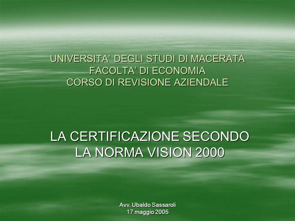 Avv. Ubaldo Sassaroli 17 maggio 2005 UNIVERSITA DEGLI STUDI DI MACERATA FACOLTA DI ECONOMIA CORSO DI REVISIONE AZIENDALE LA CERTIFICAZIONE SECONDO LA