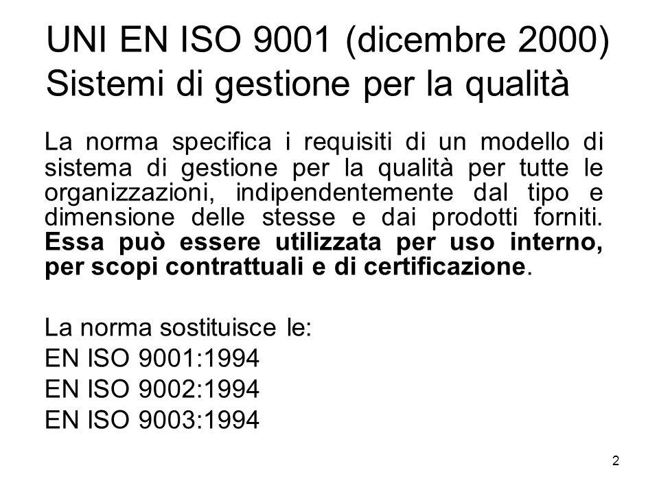 2 UNI EN ISO 9001 (dicembre 2000) Sistemi di gestione per la qualità La norma specifica i requisiti di un modello di sistema di gestione per la qualit