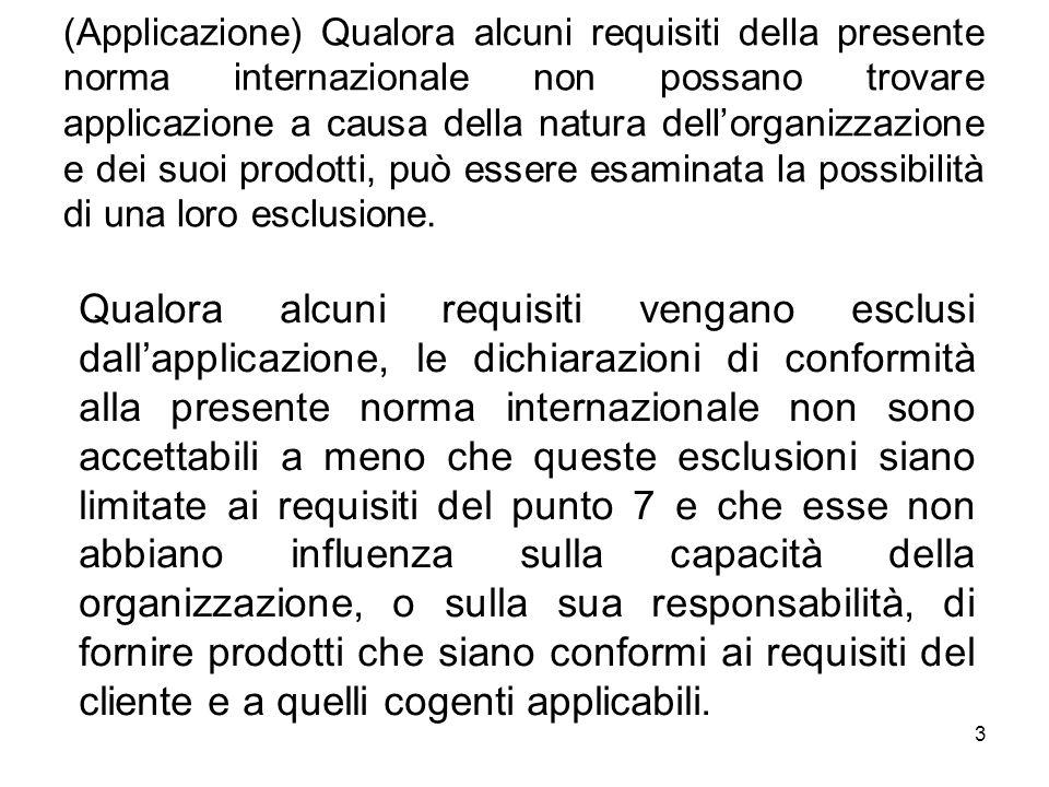 3 (Applicazione) Qualora alcuni requisiti della presente norma internazionale non possano trovare applicazione a causa della natura dellorganizzazione