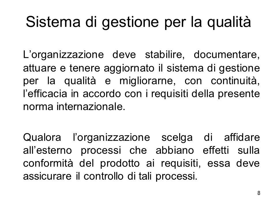 8 Sistema di gestione per la qualità Lorganizzazione deve stabilire, documentare, attuare e tenere aggiornato il sistema di gestione per la qualità e