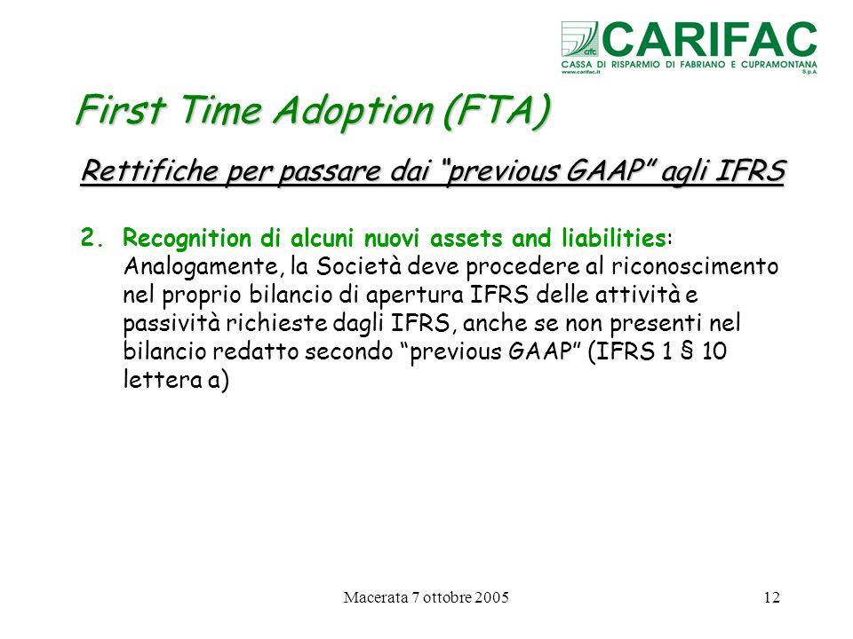 Macerata 7 ottobre 200512 First Time Adoption (FTA) Rettifiche per passare dai previous GAAP agli IFRS 2.Recognition di alcuni nuovi assets and liabil