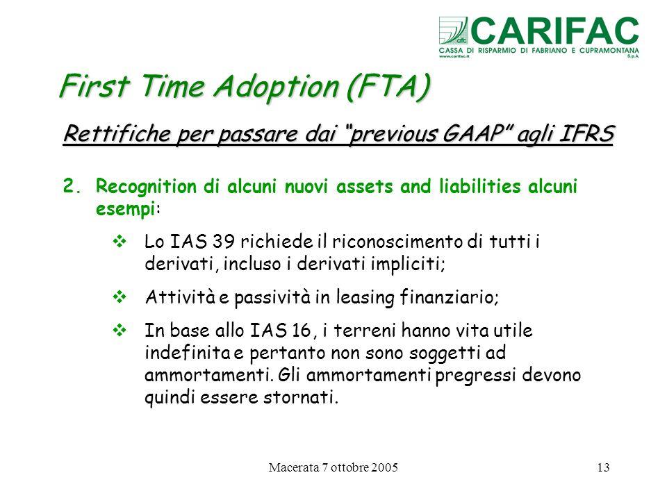 Macerata 7 ottobre 200513 First Time Adoption (FTA) Rettifiche per passare dai previous GAAP agli IFRS 2.Recognition di alcuni nuovi assets and liabil