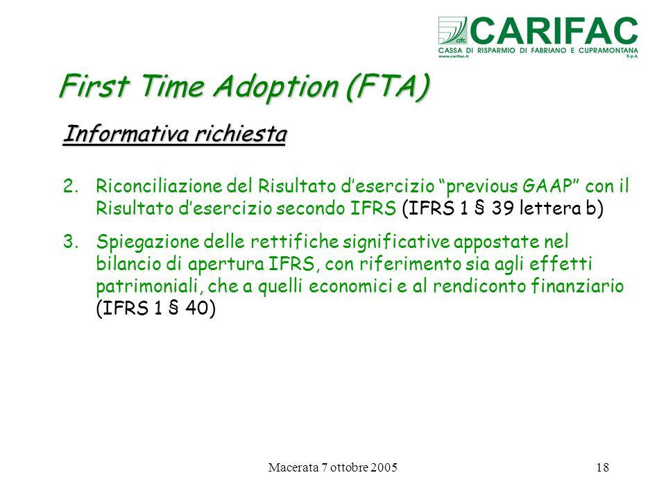 Macerata 7 ottobre 200518 First Time Adoption (FTA) Informativa richiesta 2.Riconciliazione del Risultato desercizio previous GAAP con il Risultato de
