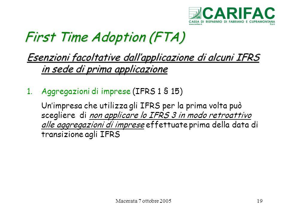 Macerata 7 ottobre 200519 First Time Adoption (FTA) Esenzioni facoltative dallapplicazione di alcuni IFRS in sede di prima applicazione 1.Aggregazioni
