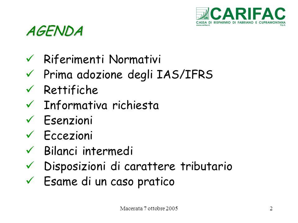 Macerata 7 ottobre 20052 AGENDA Riferimenti Normativi Prima adozione degli IAS/IFRS Rettifiche Informativa richiesta Esenzioni Eccezioni Bilanci inter