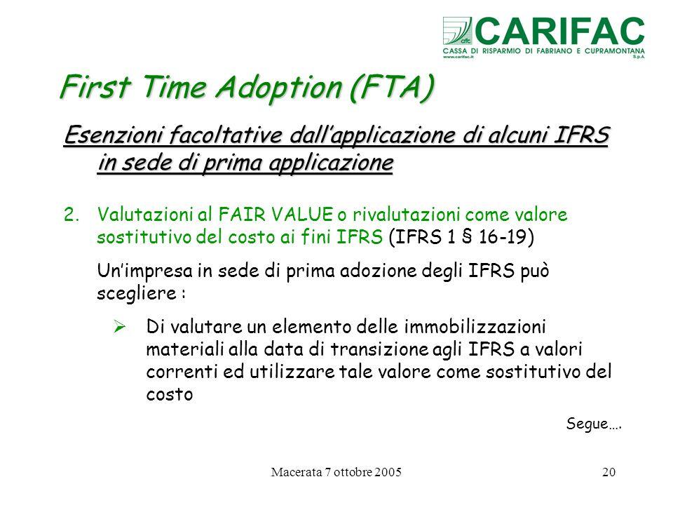 Macerata 7 ottobre 200520 First Time Adoption (FTA) Esenzioni facoltative dallapplicazione di alcuni IFRS in sede di prima applicazione 2.Valutazioni