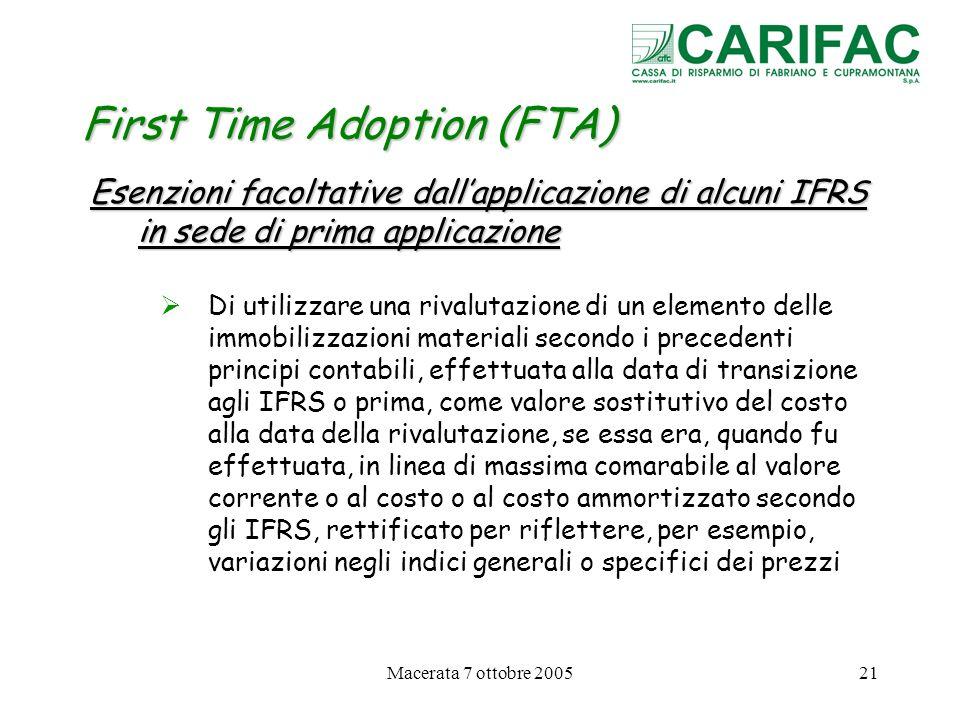 Macerata 7 ottobre 200521 First Time Adoption (FTA) Esenzioni facoltative dallapplicazione di alcuni IFRS in sede di prima applicazione Di utilizzare