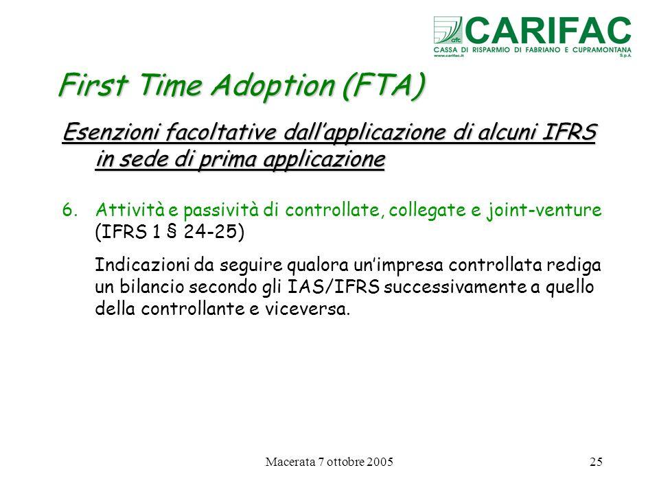 Macerata 7 ottobre 200525 First Time Adoption (FTA) Esenzioni facoltative dallapplicazione di alcuni IFRS in sede di prima applicazione 6.Attività e p