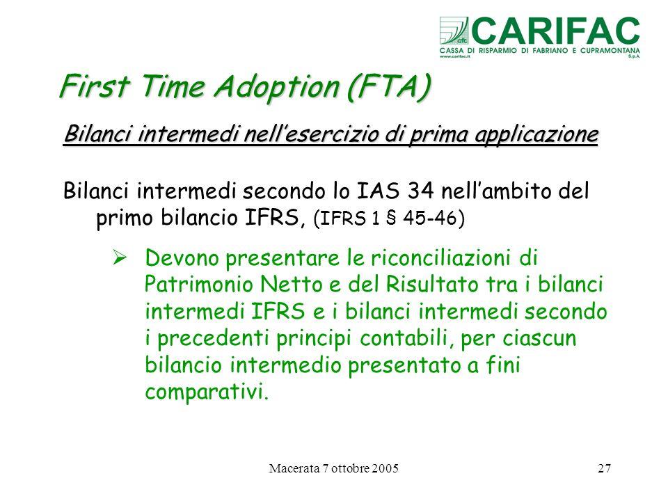 Macerata 7 ottobre 200527 First Time Adoption (FTA) Bilanci intermedi nellesercizio di prima applicazione Bilanci intermedi secondo lo IAS 34 nellambi