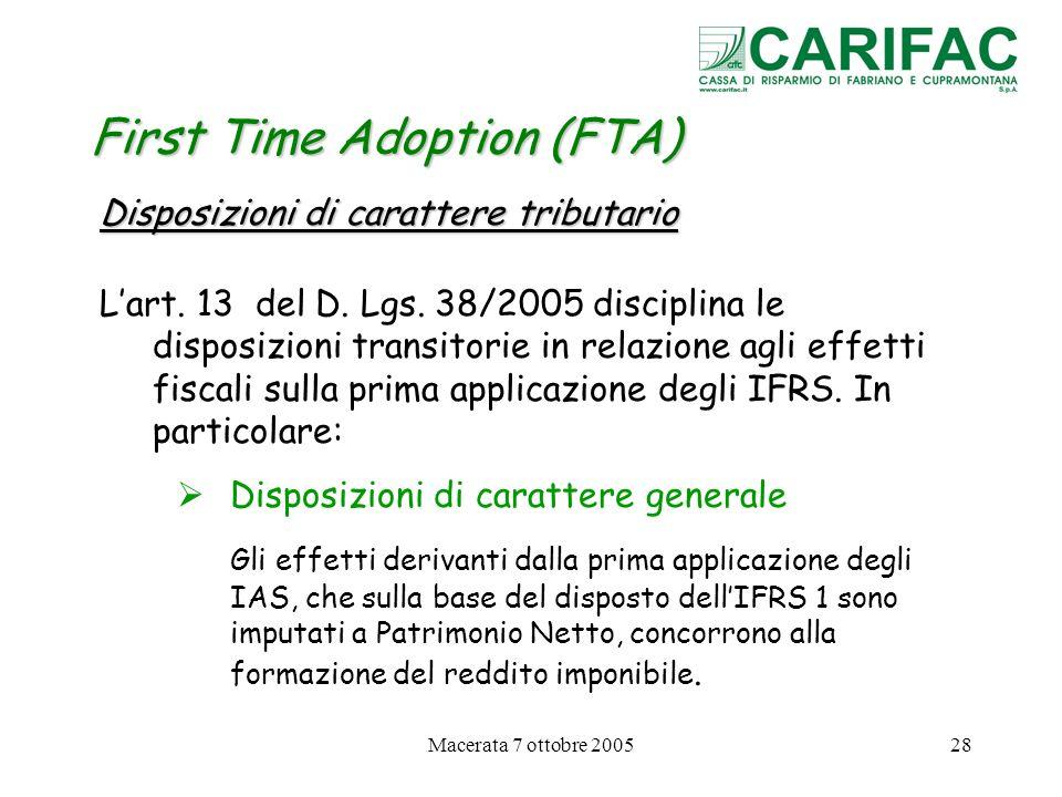 Macerata 7 ottobre 200528 First Time Adoption (FTA) Disposizioni di carattere tributario Lart. 13 del D. Lgs. 38/2005 disciplina le disposizioni trans