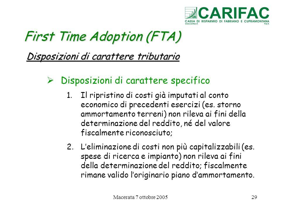 Macerata 7 ottobre 200529 First Time Adoption (FTA) Disposizioni di carattere tributario Disposizioni di carattere specifico 1.Il ripristino di costi