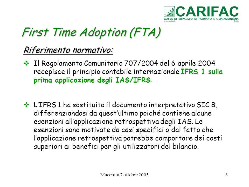 Macerata 7 ottobre 200524 First Time Adoption (FTA) Esenzioni facoltative dallapplicazione di alcuni IFRS in sede di prima applicazione 5.Strumenti finanziari composti (IFRS 1 § 23) Unimpresa in sede di prima applicazione degli IFRS può scegliere di non suddividere le due componenti di patrimonio netto, che risulterebbero dallapplicazione retroattiva dello IAS 32, quando la componente relativa alla passività non è più presente alla data di transizione degli IFRS.