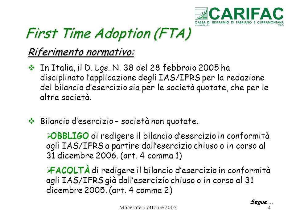 Macerata 7 ottobre 20054 First Time Adoption (FTA) Riferimento normativo: In Italia, il D. Lgs. N. 38 del 28 febbraio 2005 ha disciplinato lapplicazio