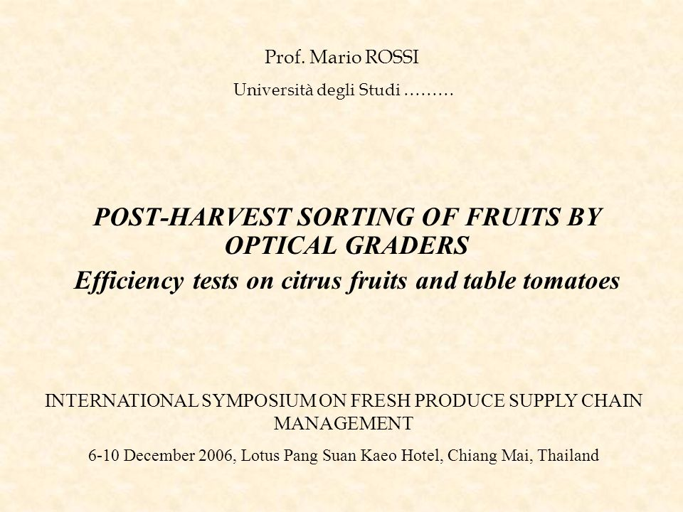 POST-HARVEST SORTING OF FRUITS BY OPTICAL GRADERS Efficiency tests on citrus fruits and table tomatoes Università degli Studi ……… Prof. Mario ROSSI IN