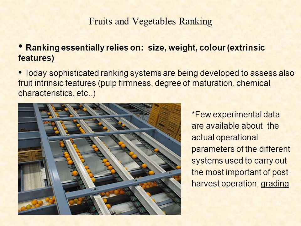 Fruits and Vegetables Ranking Ranking essentially relies on: size, weight, colour (extrinsic features) Today sophisticated ranking systems are being d