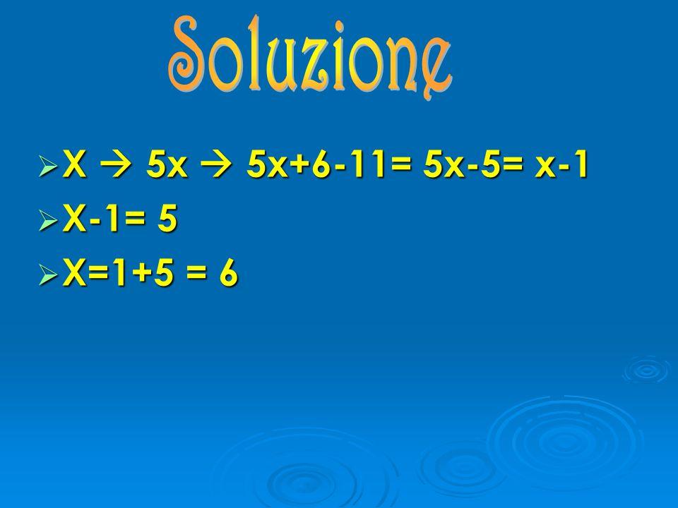X 5x 5x+6-11= 5x-5= x-1 X 5x 5x+6-11= 5x-5= x-1 X-1= 5 X-1= 5 X=1+5 = 6 X=1+5 = 6