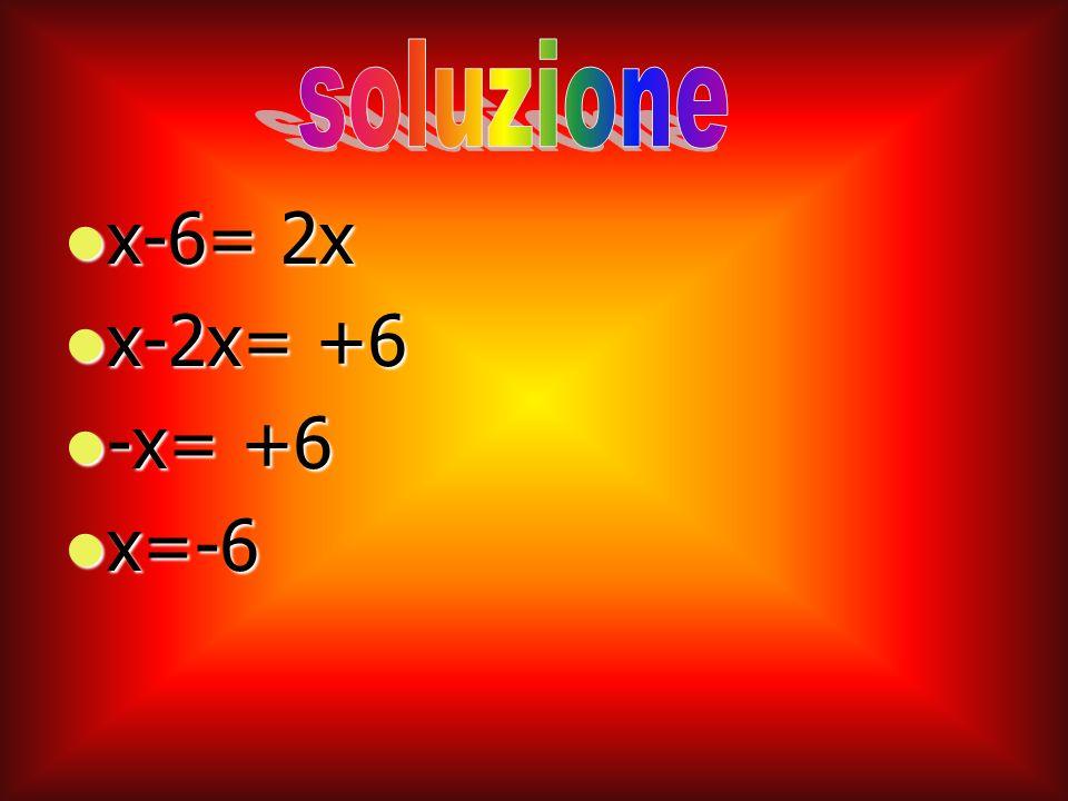 x-6= 2x x-6= 2x x-2x= +6 x-2x= +6 -x= +6 -x= +6 x=-6 x=-6