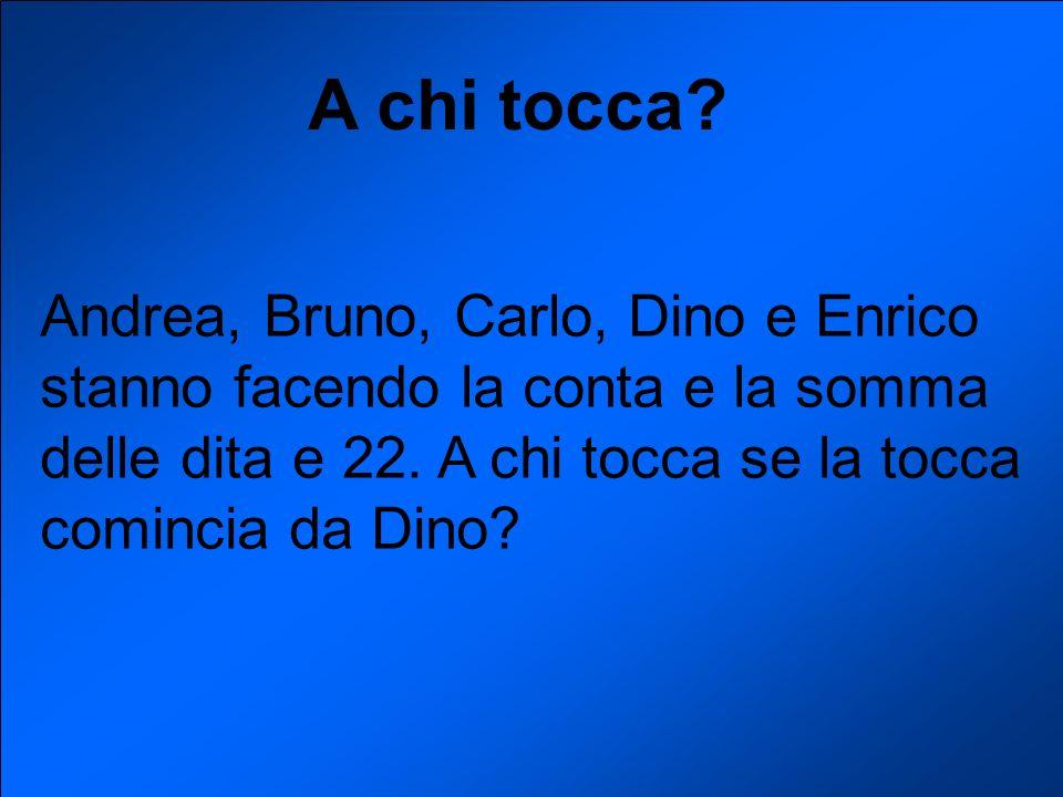 Se la tocca inizia da Dino tocca ad Enrico.