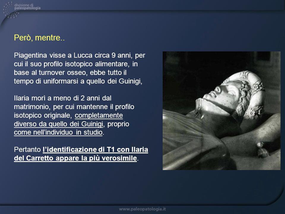 Però, mentre.. Piagentina visse a Lucca circa 9 anni, per cui il suo profilo isotopico alimentare, in base al turnover osseo, ebbe tutto il tempo di u