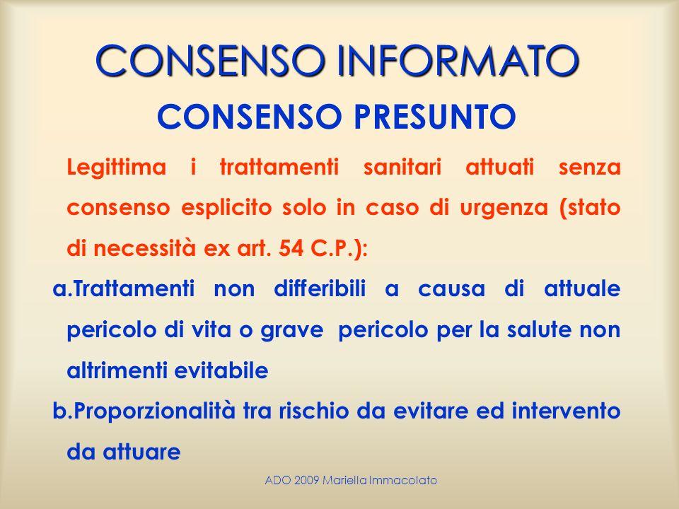 ADO 2009 Mariella Immacolato CONSENSO INFORMATO CONSENSO PRESUNTO Legittima i trattamenti sanitari attuati senza consenso esplicito solo in caso di ur