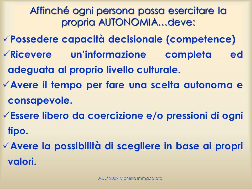 ADO 2009 Mariella Immacolato Affinché ogni persona possa esercitare la propria AUTONOMIA…deve: Possedere capacità decisionale (competence) Ricevere un