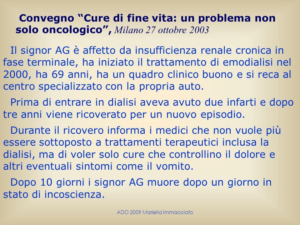 ADO 2009 Mariella Immacolato Convegno Cure di fine vita: un problema non solo oncologico, Milano 27 ottobre 2003 Il signor AG è affetto da insufficien