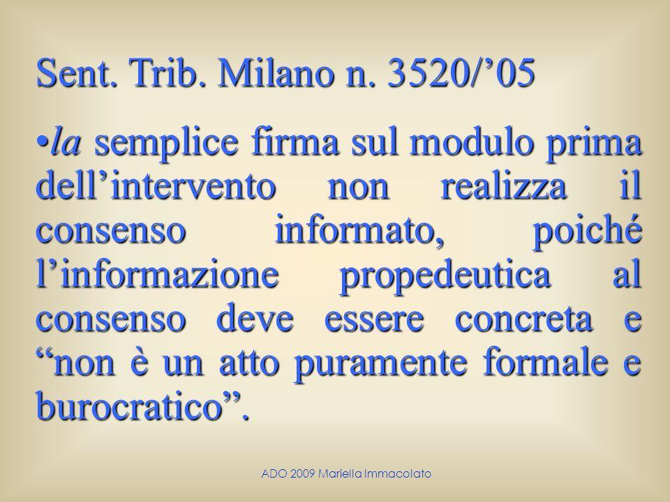 ADO 2009 Mariella Immacolato Sent. Trib. Milano n. 3520/05 la semplice firma sul modulo prima dellintervento non realizza il consenso informato, poich