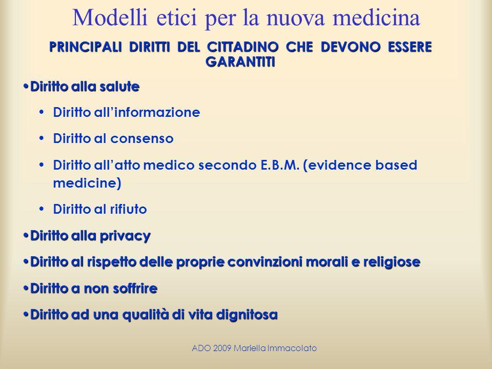 ADO 2009 Mariella Immacolato Modelli etici per la nuova medicina PRINCIPALI DIRITTI DEL CITTADINO CHE DEVONO ESSERE GARANTITI Diritto alla salute Diri