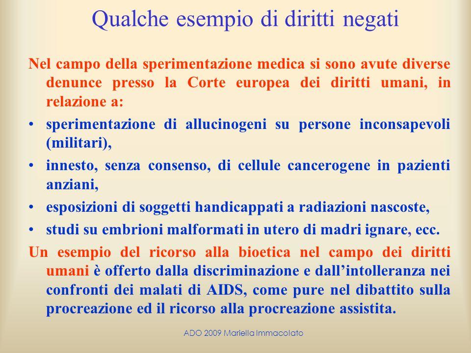 ADO 2009 Mariella Immacolato Qualche esempio di diritti negati Nel campo della sperimentazione medica si sono avute diverse denunce presso la Corte eu