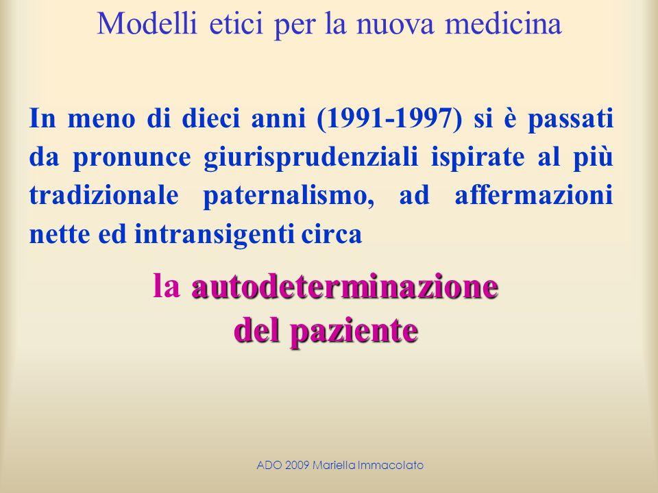ADO 2009 Mariella Immacolato Modelli etici per la nuova medicina In meno di dieci anni (1991-1997) si è passati da pronunce giurisprudenziali ispirate