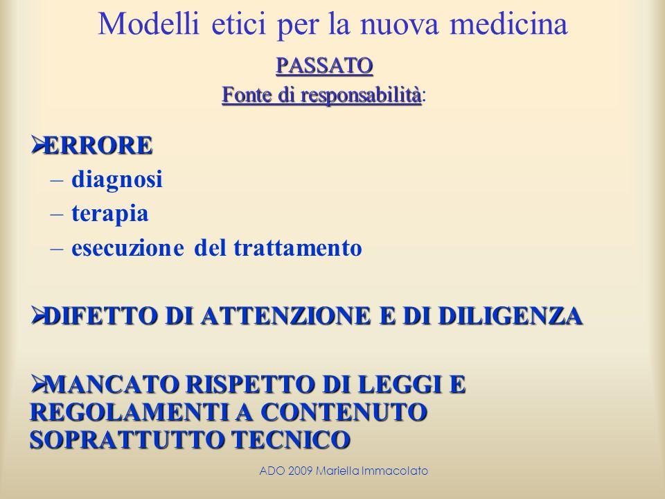 ADO 2009 Mariella Immacolato Modelli etici per la nuova medicina PASSATO Fonte di responsabilità Fonte di responsabilità: ERRORE ERRORE –diagnosi –ter