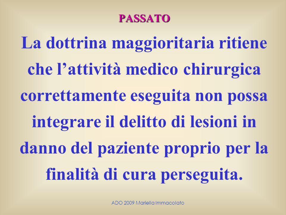 ADO 2009 Mariella Immacolato PASSATO La dottrina maggioritaria ritiene che lattività medico chirurgica correttamente eseguita non possa integrare il d