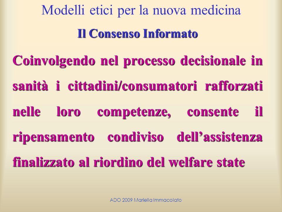 ADO 2009 Mariella Immacolato Modelli etici per la nuova medicina Il Consenso Informato Coinvolgendo nel processo decisionale in sanità i cittadini/con