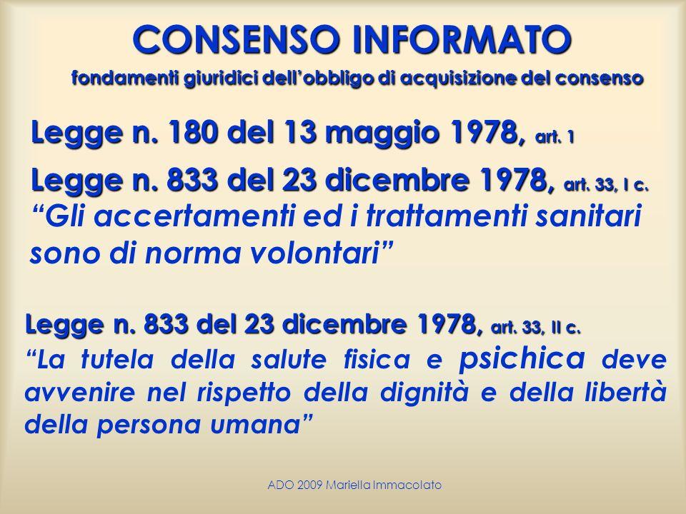 ADO 2009 Mariella Immacolato CONSENSO INFORMATO fondamenti giuridici dellobbligo di acquisizione del consenso Legge n. 180 del 13 maggio 1978, art. 1