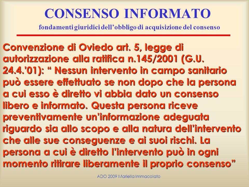 ADO 2009 Mariella Immacolato CONSENSO INFORMATO fondamenti giuridici dellobbligo di acquisizione del consenso Convenzione di Oviedo art. 5, legge di a